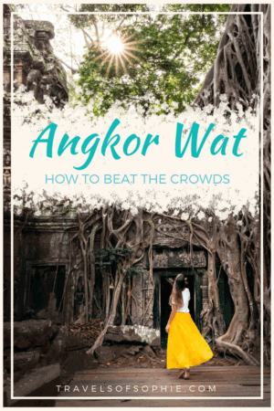 Best way to visit Angkor Wat; How to beat the crowds. Travels of Sophie