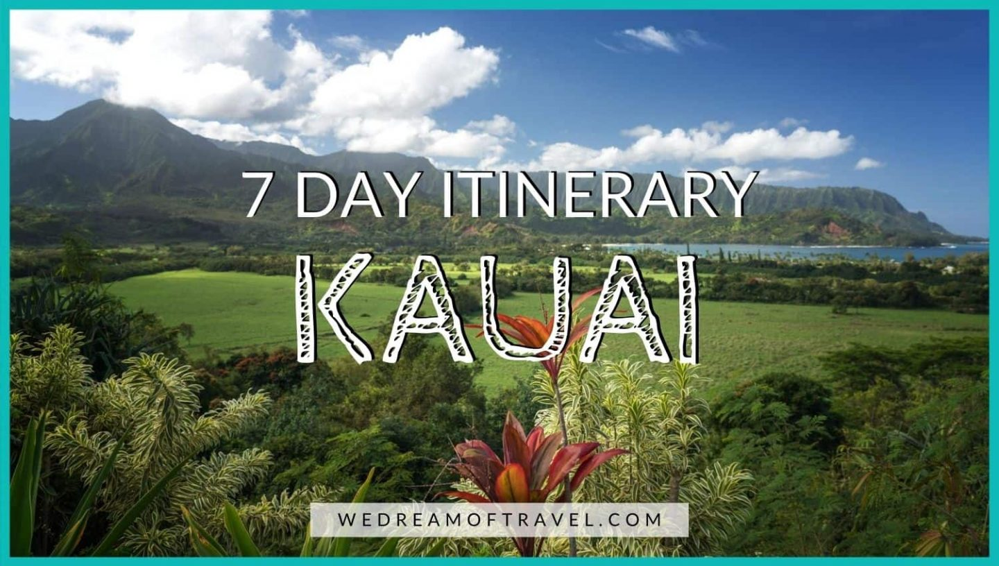 Text overlaying image of Hanalei Bay for the blog cover image of 7 day Kauai itinerary.  Follow this 7 day itinerary for Kauai for a week in Hawaii you'll never forget!