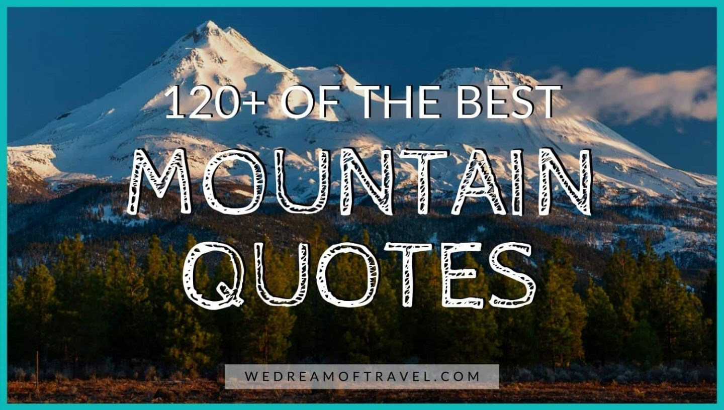 Blog Post cover for Best Mountain Quotes: 120+ Quotes About the Mountains.  Text overlaying a picture of snowcapped mountains.
