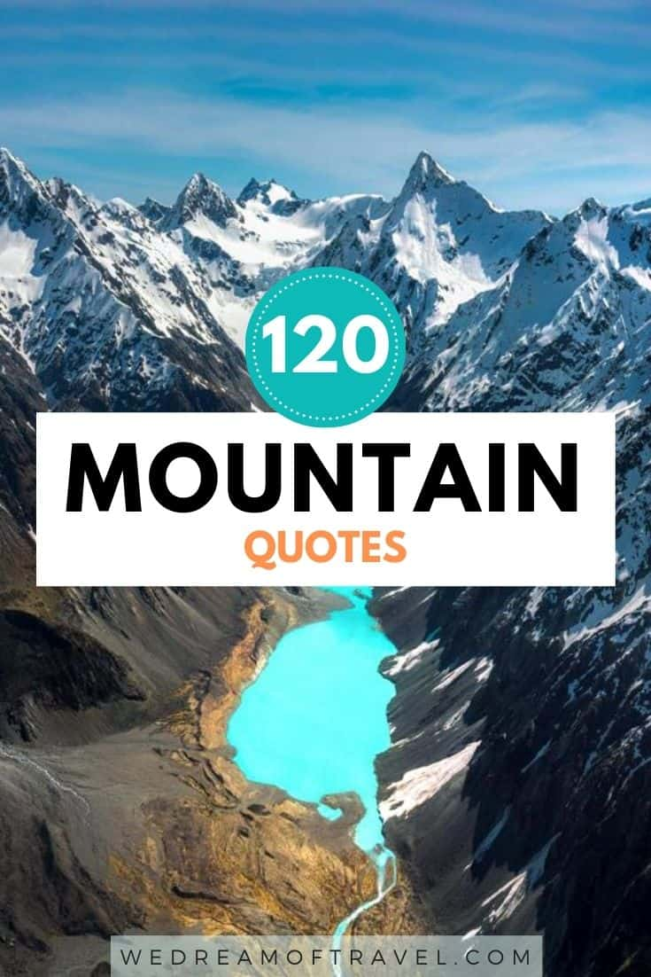 Looking for inspiration for your next mountain adventure?  We've compiled a list of the top 120+ best mountain quotes to get you excited for your next epic journey!  Whether you're climbing mountains, skiing, hiking, or photographing from a distance… these quotes are guaranteed to inspire wanderlust.  mountain quotes | mountain quotes inspirational | mountain quotes adventure | mountain quotes instagram | mountain quotes climbing | mountain quotes short | mountain quotes funny | hiking mountain quotes | quotes about mountains | mountain captions instagram | funny mountain captions