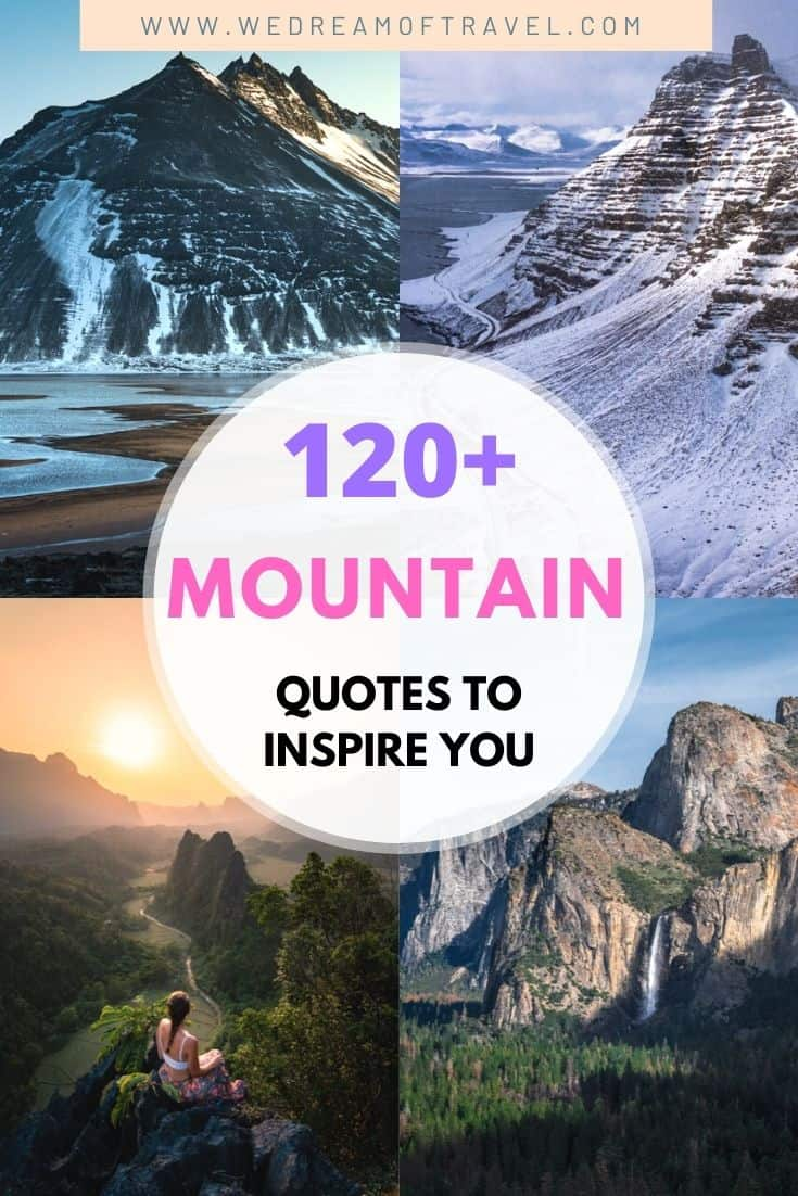 Discover 120+ of the BEST mountain quotes to inspire you to get out to the mountains.  Or maybe you're looking to reminisce about previous fun mountain adventures.  Either way we've got you covered with these mountain quotes for every occasion!  mountain quotes | mountain quotes inspirational | mountain quotes adventure | mountain quotes instagram | mountain quotes climbing | mountain quotes short | mountain quotes funny | hiking mountain quotes | quotes about mountains | mountain captions instagram | funny mountain captions