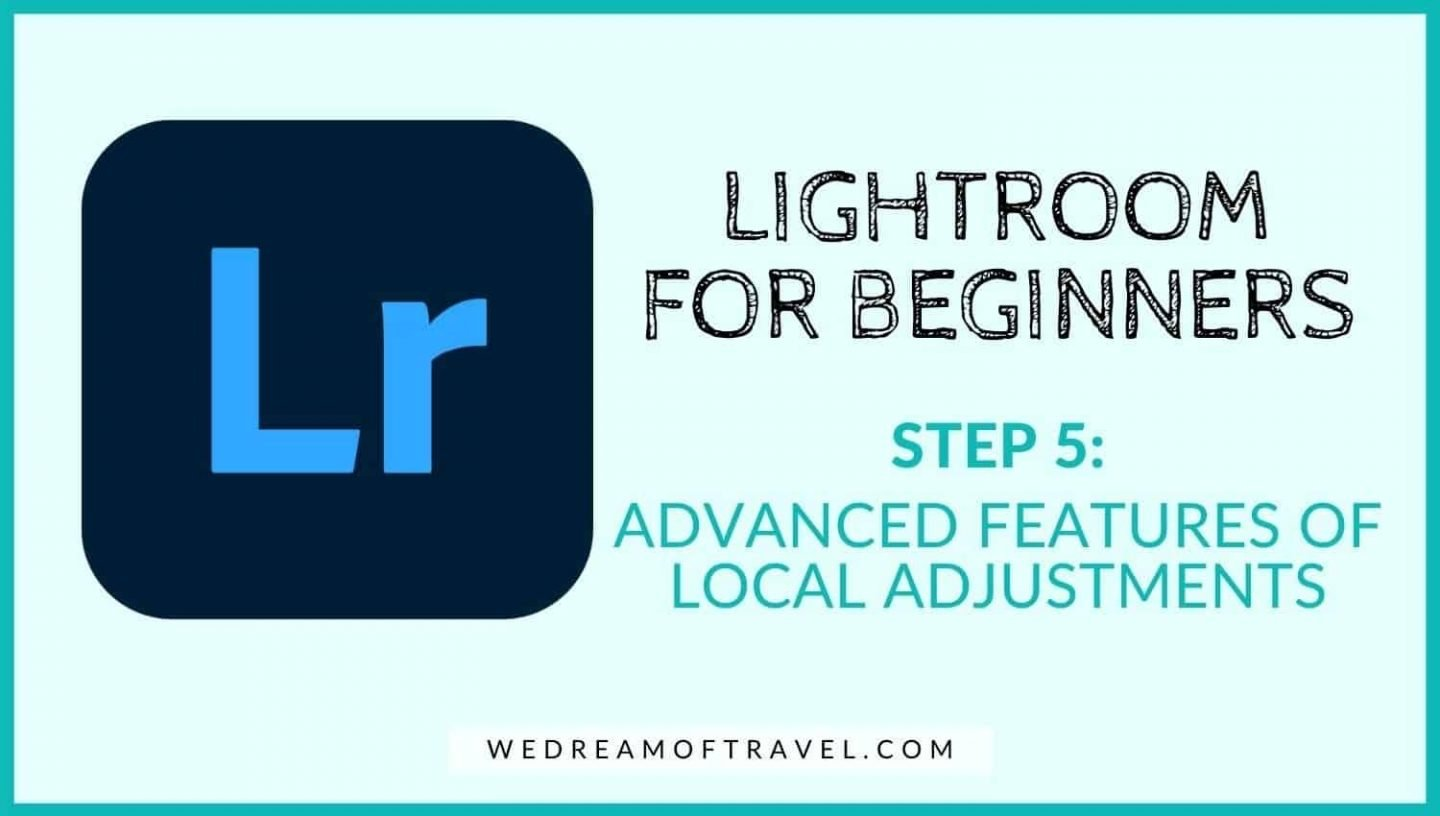 Lightroom for beginners: Advanced features of local adjustments in lightroom
