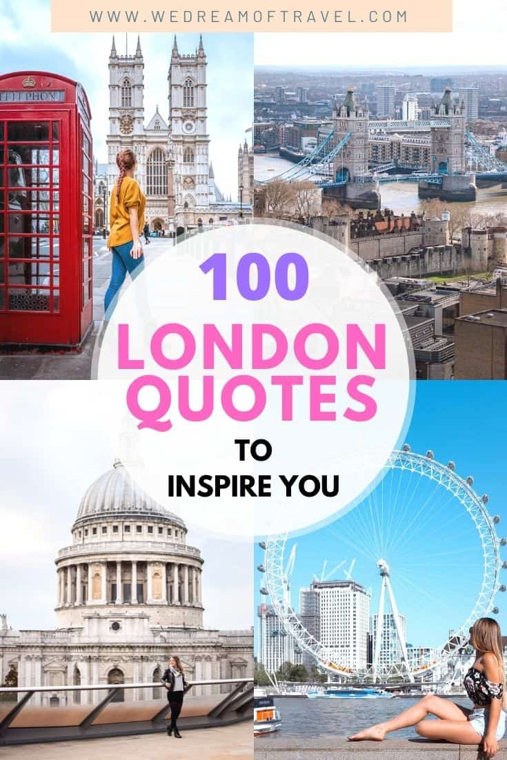 Discover 100 of the BEST London quotes to inspire you to plan a trip to London.  Or maybe you're looking to reminisce about a previous London trip.  Either way we've got you covered with these London quotes for every occasion!  London quotes | London quotes inspirational | London quotes travel | London quotes instagram | funny London quotes | London quotes British | London quotes funny | Quotes about London | London quotes travel words | London quotes inspiration