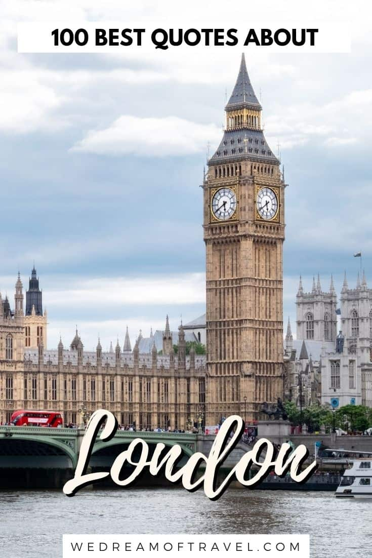 Looking for inspiration for your next trip to London?  We've compiled a list of the top 100 best London quotes to get you excited for your next epic trip!  These London quotes are guaranteed to inspire wanderlust.  #londonquotes #quotesaboutlondon #london #londontravel #travelinspiration #travelquotes
