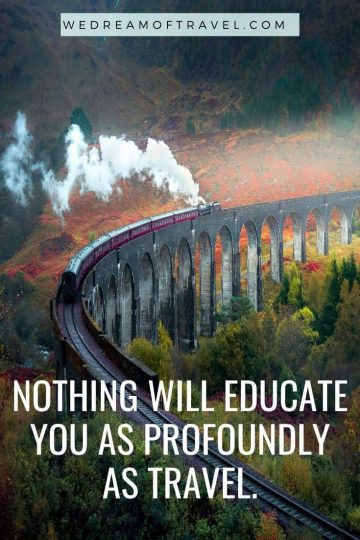 """Traveling Lessons #20 """"Nothing will educate you as profoundly as travel."""" text overlaying image of Jacobite steam train in Scotland"""