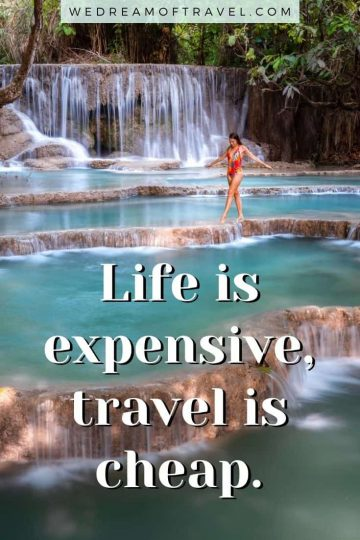"""Traveling lessons #5 """"Life is expensive, travel is cheap"""" text overlaying image of a girl at Kuang Si Falls, a tiered waterfall in Laos"""