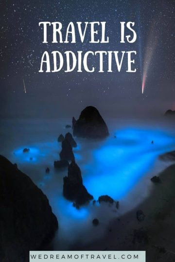 "Traveling Lessons #21 ""Travel is addictive"" quote overlaying an image of a Neowise Comet and bioluminescent waters on the Oregon coast."
