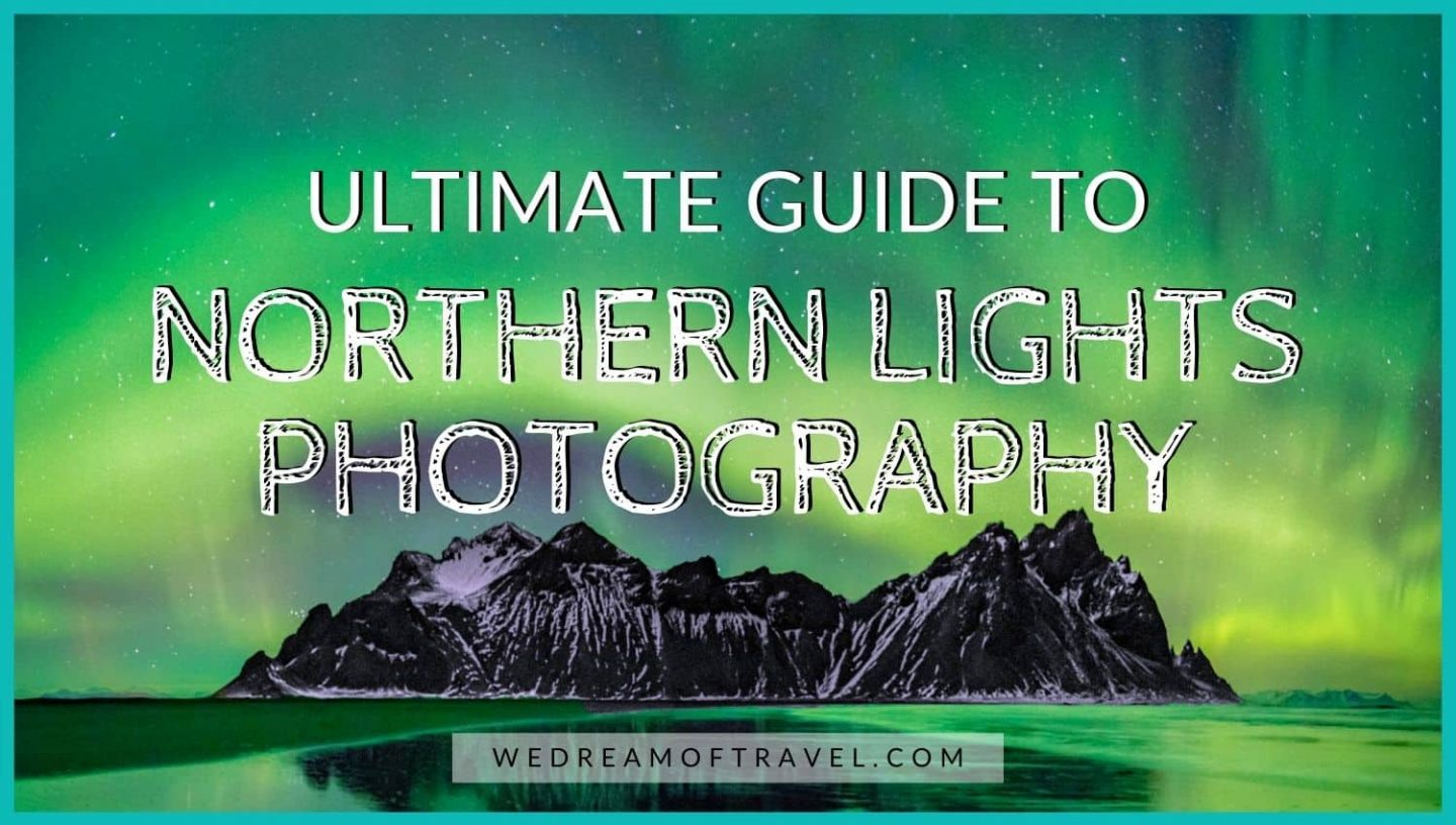 """Photographing Aurora: ULTIMATE Guide To Northern Lights Photography"" blog cover image.  Text overlaying a photo of Vestrahorn mountain in Iceland under bright green northern lights"