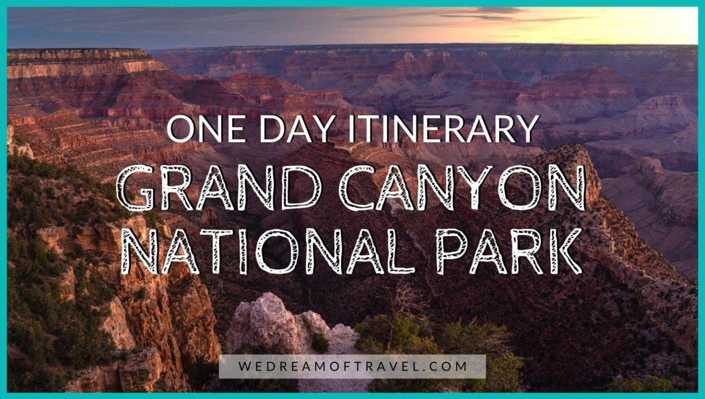 One Day In Grand Canyon: ULTIMATE Grand Canyon Day Trip Itinerary blog post cover image.  Text overlaying an image of the Grand Canyon at sunset.